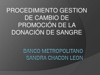 BANCO  METROPOLITANO SANDRA CHACON LEON