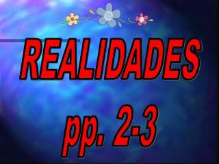 REALIDADES pp. 2-3