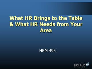 What HR Brings to the Table & What HR Needs from Your Area
