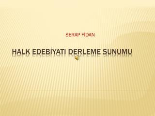 HALK EDEBİYATI DERLEME SUNUMU