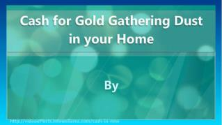 ppt-32681-Cash-for-Gold-Gathering-Dust-in-your-Home