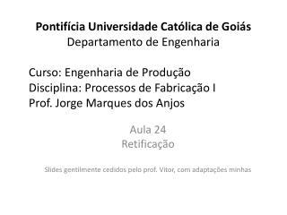 Aula  24 Retificação Slides gentilmente cedidos pelo prof. Vitor, com adaptações minhas