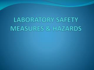 LABORATORY SAFETY MEASURES & HAZARDS