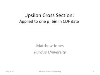 Upsilon Cross Section: Applied to one  p T  bin in CDF data