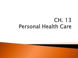 CH. 13 Personal Health Care