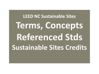 LEED NC Sustainable Sites Terms, Concepts Referenced  Stds Sustainable Sites Credits