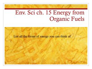 Env .  Sci ch . 15 Energy from Organic Fuels