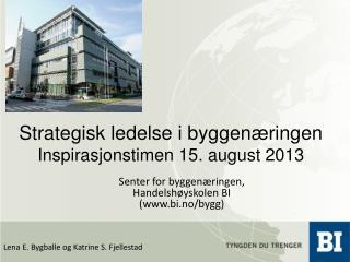 Strategisk ledelse i byggen�ringen Inspirasjonstimen 15. august  2013