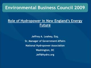 Role of Hydropower in New England�s Energy Future Jeffrey A. Leahey, Esq.