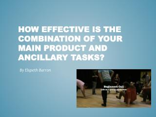 How effective is the combination of your main product and ancillary  tasks ?