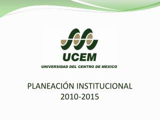 PLANEACIÓN INSTITUCIONAL 2010-2015