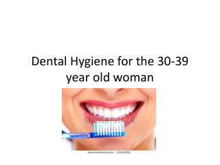 Dental Hygiene for the 30-39 year old woman