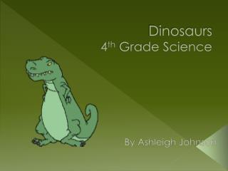 Dinosaurs 4 th  Grade Science