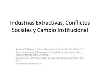 Industrias Extractivas ,  Conflictos Sociales  y  Cambio Institucional