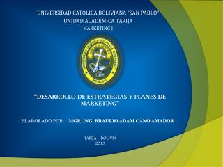 """UNIVERSIDAD CATÓLICA BOLIVIANA """"SAN PABLO"""" UNIDAD ACADÉMICA TARIJA MARKETING I"""