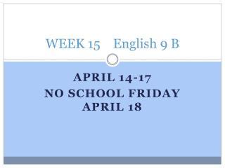 WEEK 15    English 9 B