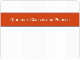 Grammar: Clauses and Phrases