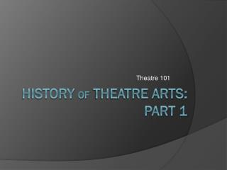 History  of  Theatre Arts: Part 1