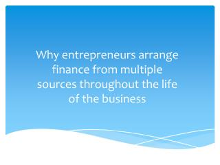 Why entrepreneurs arrange finance from multiple sources throughout the life of the business