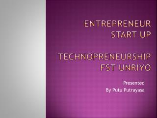 Entrepreneur  Start Up  Technopreneurship FST UNRIYO
