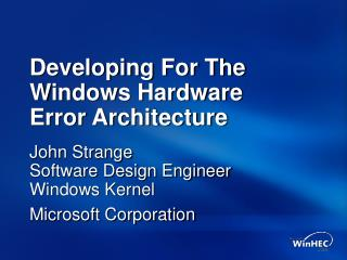 Developing For The Windows Hardware  Error Architecture
