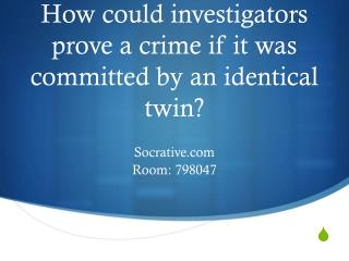 How could investigators prove a crime if it was committed by an identical twin?