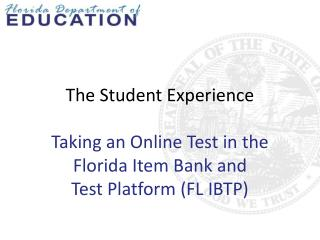 The Student  Experience Taking an Online Test in  the Florida  Item Bank and