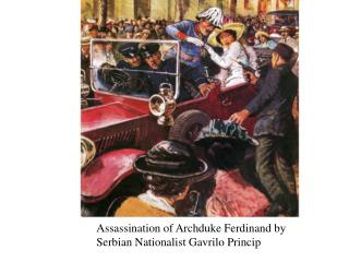 Assassination of Archduke Ferdinand by Serbian Nationalist  Gavrilo Princip