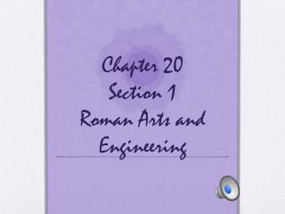 Chapter 20  Section  1 Roman Arts and Engineering