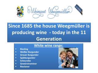 Since 1685 the house  Weegmüller  is producing wine  - today in the 11 Generation