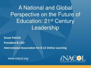 Susan Patrick President & CEO International Association for K-12 Online Learning