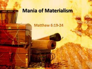 Mania of Materialism