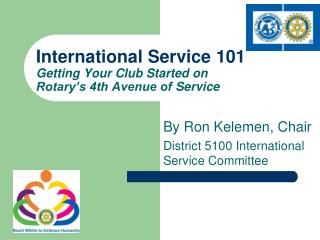 International  Service  101 Getting  Your Club Started on  Rotary's 4th Avenue of  Service