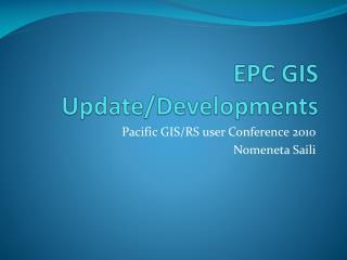 EPC GIS Update/Developments