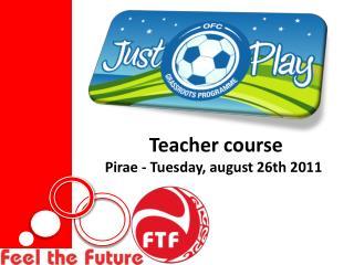 Teacher course  Pirae - Tuesday, august 26th 2011