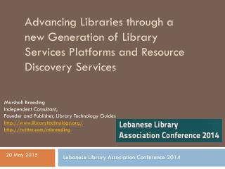 Marshall Breeding Independent Consultant, Founder and Publisher, Library Technology Guides