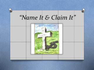 """Name It & Claim It"""