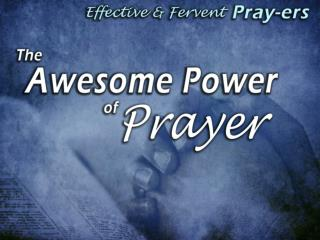 The Awesome POWER of Prayer— GOD  answers Prayer has power because God is God!