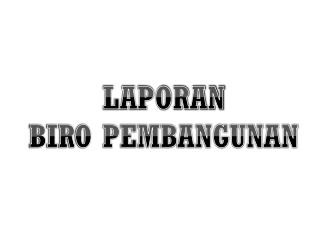 LAPORAN BIRO PEMBANGUNAN
