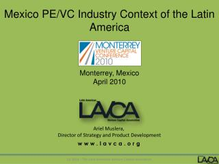 Mexico PE/VC Industry Context of the Latin America Monterrey, Mexico April 2010