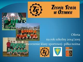 Oferta   na rok szkolny 2014/2015 utworzenie klasy sportowej- piłka nożna