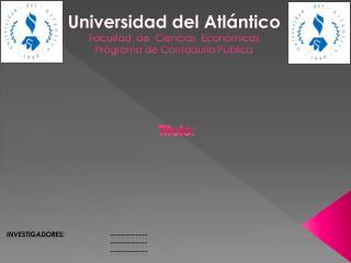Universidad del Atlántico Facultad  de  Ciencias  Económicas Programa de Contaduría Publica