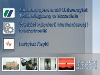 Instytut Fizyki al. Piast�w 48 70-311 Szczecin