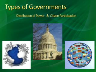 Types of Governments Distribution of Power   &  Citizen Participation