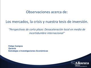 Observaciones acerca de: Los mercados, la crisis y nuestra tesis de inversión.