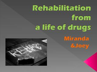 Rehabilitation from  a life of drugs