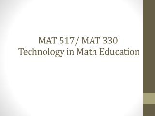 MAT 517/ MAT 330  Technology in Math Education