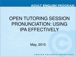 OPEN TUTORING SESSION PRONUNCIATION: USING IPA  EFFECTIVELY