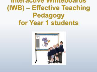 Interactive Whiteboards (IWB) � Effective Teaching Pedagogy for Year 1 students