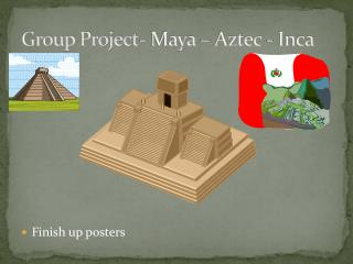 Group Project- Maya – Aztec - Inca